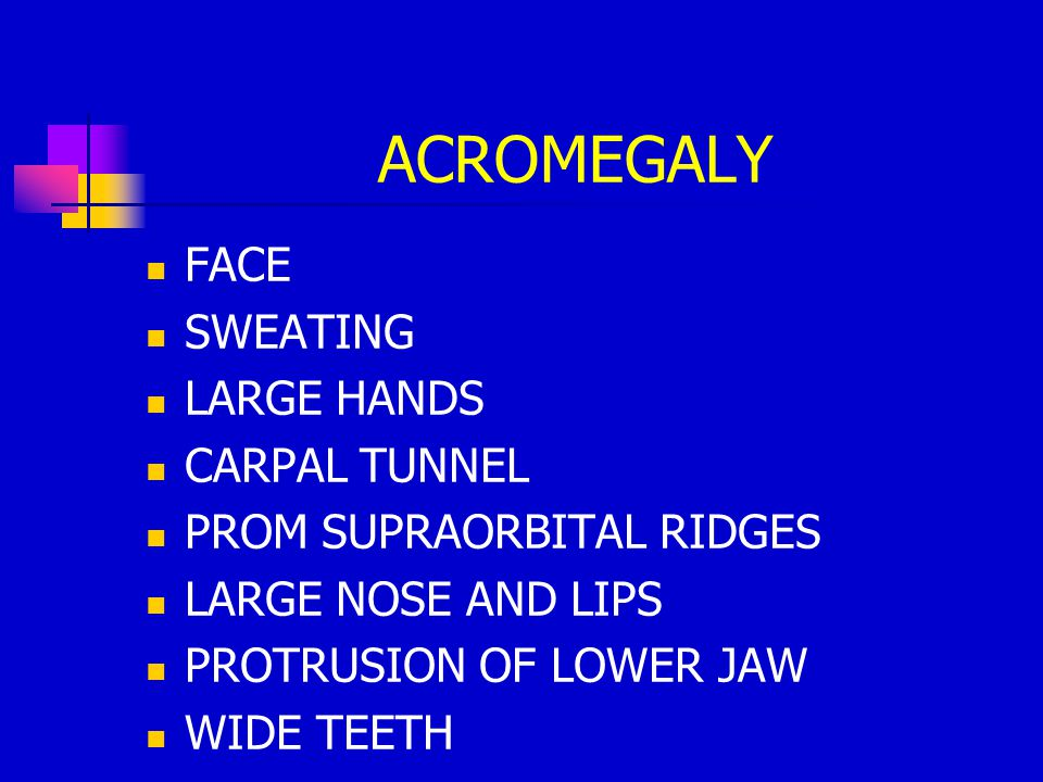 ACROMEGALY FACE SWEATING LARGE HANDS CARPAL TUNNEL