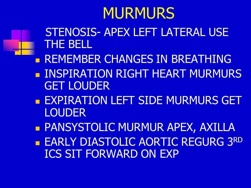 MURMURS STENOSIS- APEX LEFT LATERAL USE THE BELL