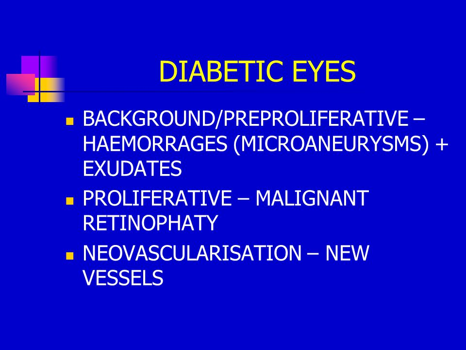DIABETIC EYES BACKGROUND/PREPROLIFERATIVE – HAEMORRAGES (MICROANEURYSMS) + EXUDATES. PROLIFERATIVE – MALIGNANT RETINOPHATY.