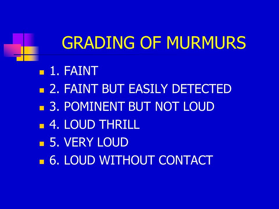 GRADING OF MURMURS 1. FAINT 2. FAINT BUT EASILY DETECTED