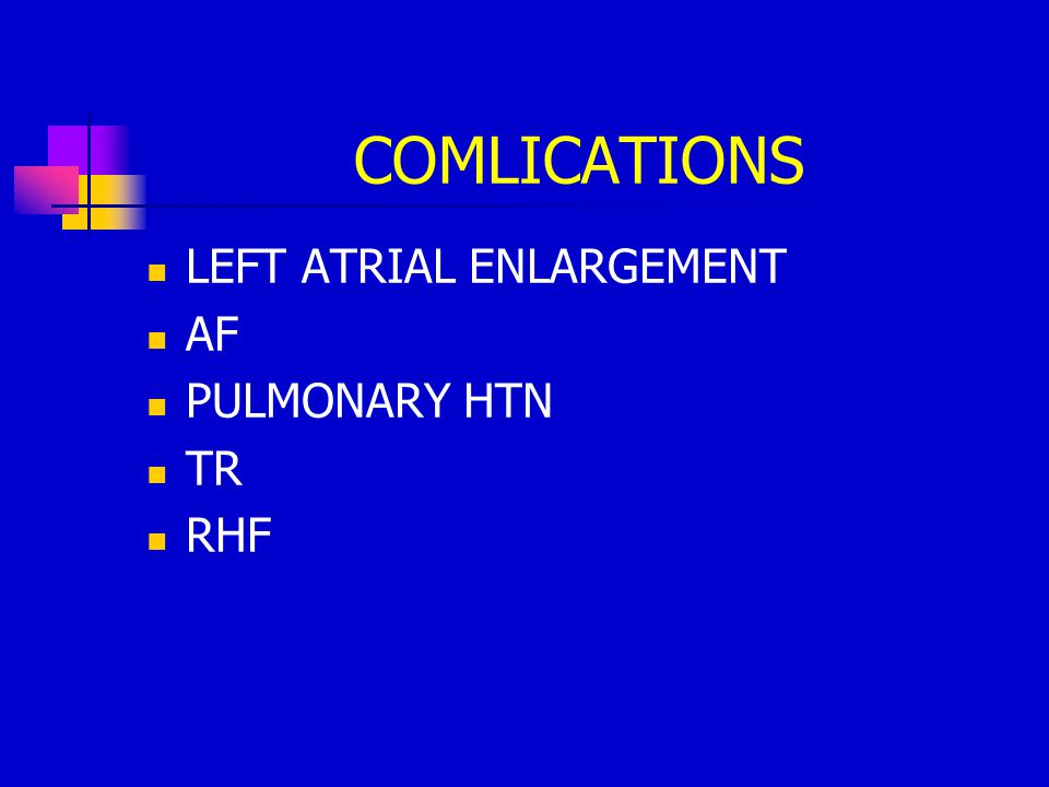 COMLICATIONS LEFT ATRIAL ENLARGEMENT AF PULMONARY HTN TR RHF