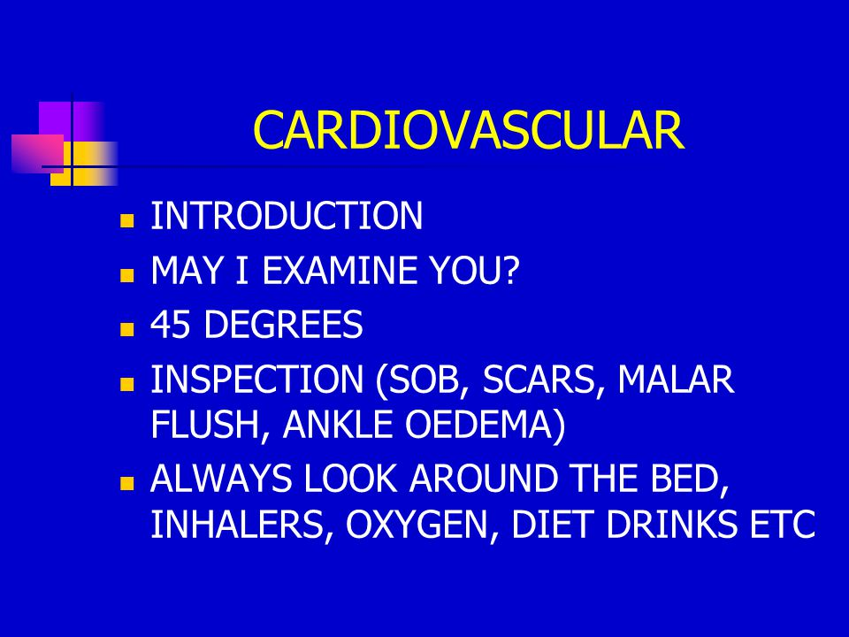 CARDIOVASCULAR INTRODUCTION MAY I EXAMINE YOU 45 DEGREES