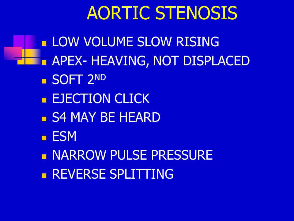 AORTIC STENOSIS LOW VOLUME SLOW RISING APEX- HEAVING, NOT DISPLACED
