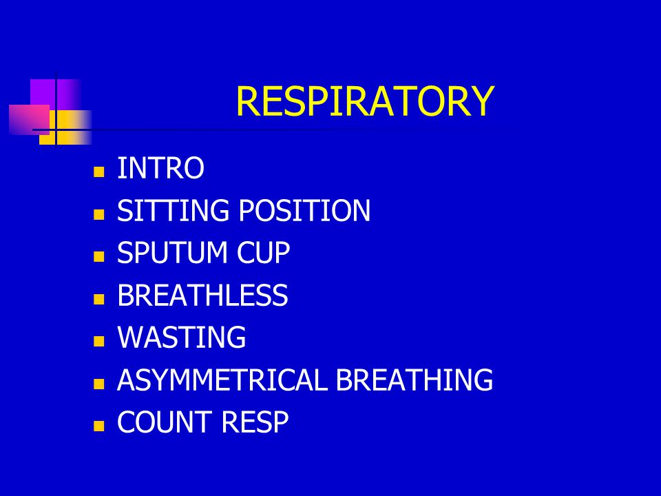 RESPIRATORY INTRO SITTING POSITION SPUTUM CUP BREATHLESS WASTING