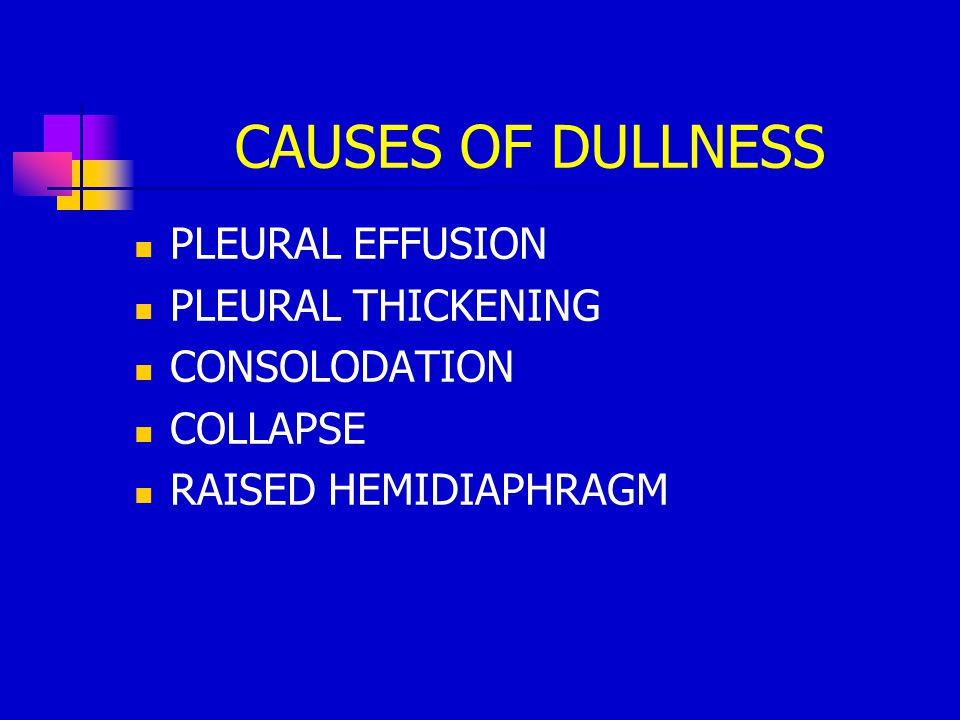 CAUSES OF DULLNESS PLEURAL EFFUSION PLEURAL THICKENING CONSOLODATION