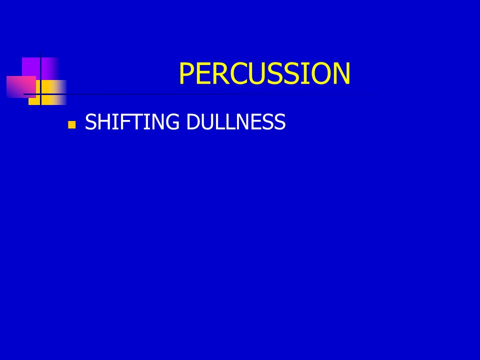PERCUSSION SHIFTING DULLNESS