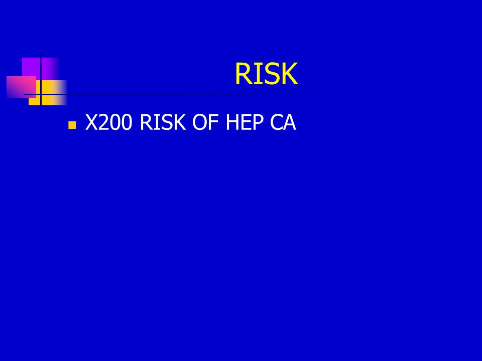 RISK X200 RISK OF HEP CA