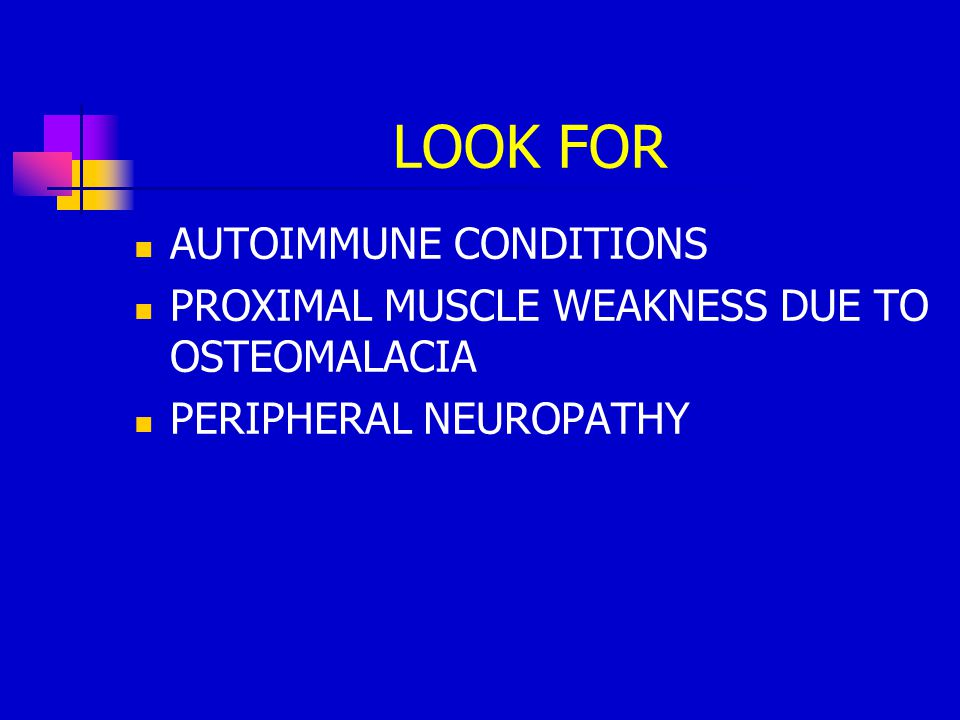 LOOK FOR AUTOIMMUNE CONDITIONS
