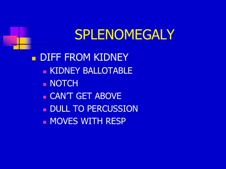 SPLENOMEGALY DIFF FROM KIDNEY KIDNEY BALLOTABLE NOTCH CAN'T GET ABOVE