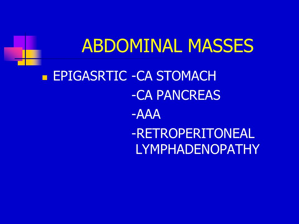 ABDOMINAL MASSES EPIGASRTIC -CA STOMACH -CA PANCREAS -AAA
