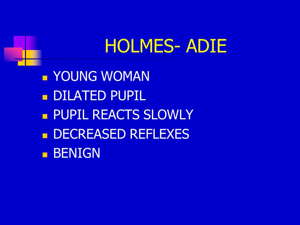 HOLMES- ADIE YOUNG WOMAN DILATED PUPIL PUPIL REACTS SLOWLY
