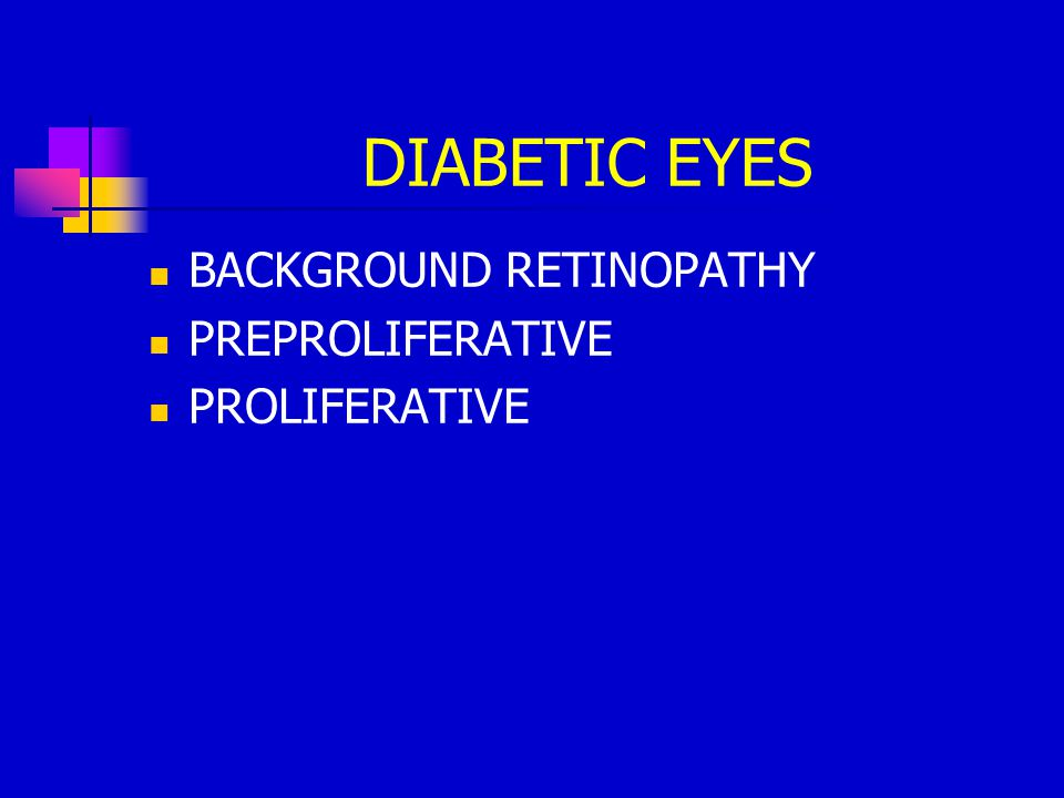 DIABETIC EYES BACKGROUND RETINOPATHY PREPROLIFERATIVE PROLIFERATIVE