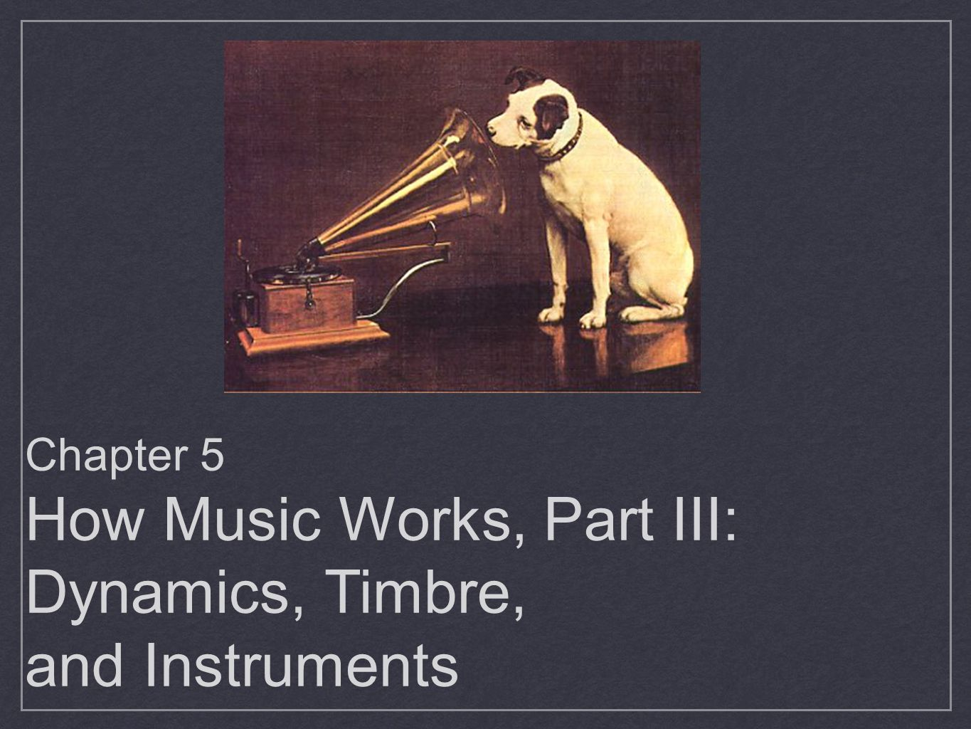 Chapter 5 How Music Works, Part III: Dynamics, Timbre,