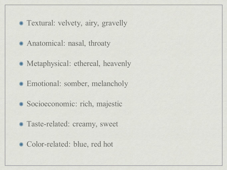Textural: velvety, airy, gravelly