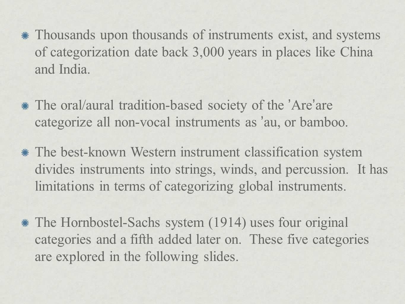 Thousands upon thousands of instruments exist, and systems of categorization date back 3,000 years in places like China and India.
