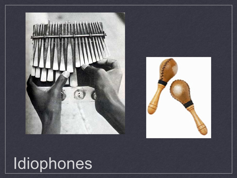 http://www.youtube.com/watch v=hUJagb7hL0E Idiophones