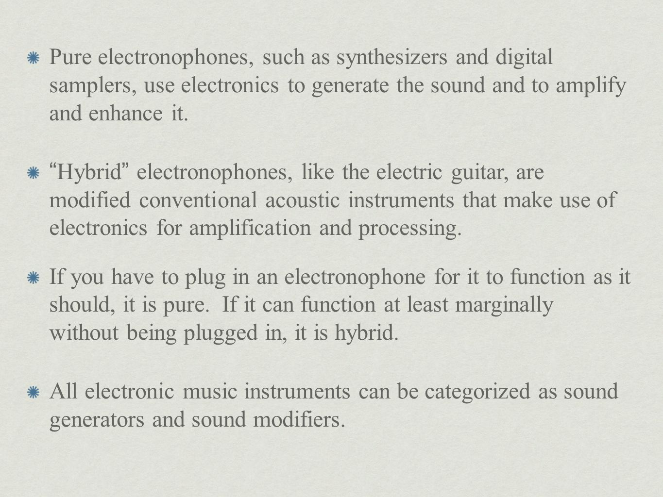 Pure electronophones, such as synthesizers and digital samplers, use electronics to generate the sound and to amplify and enhance it.