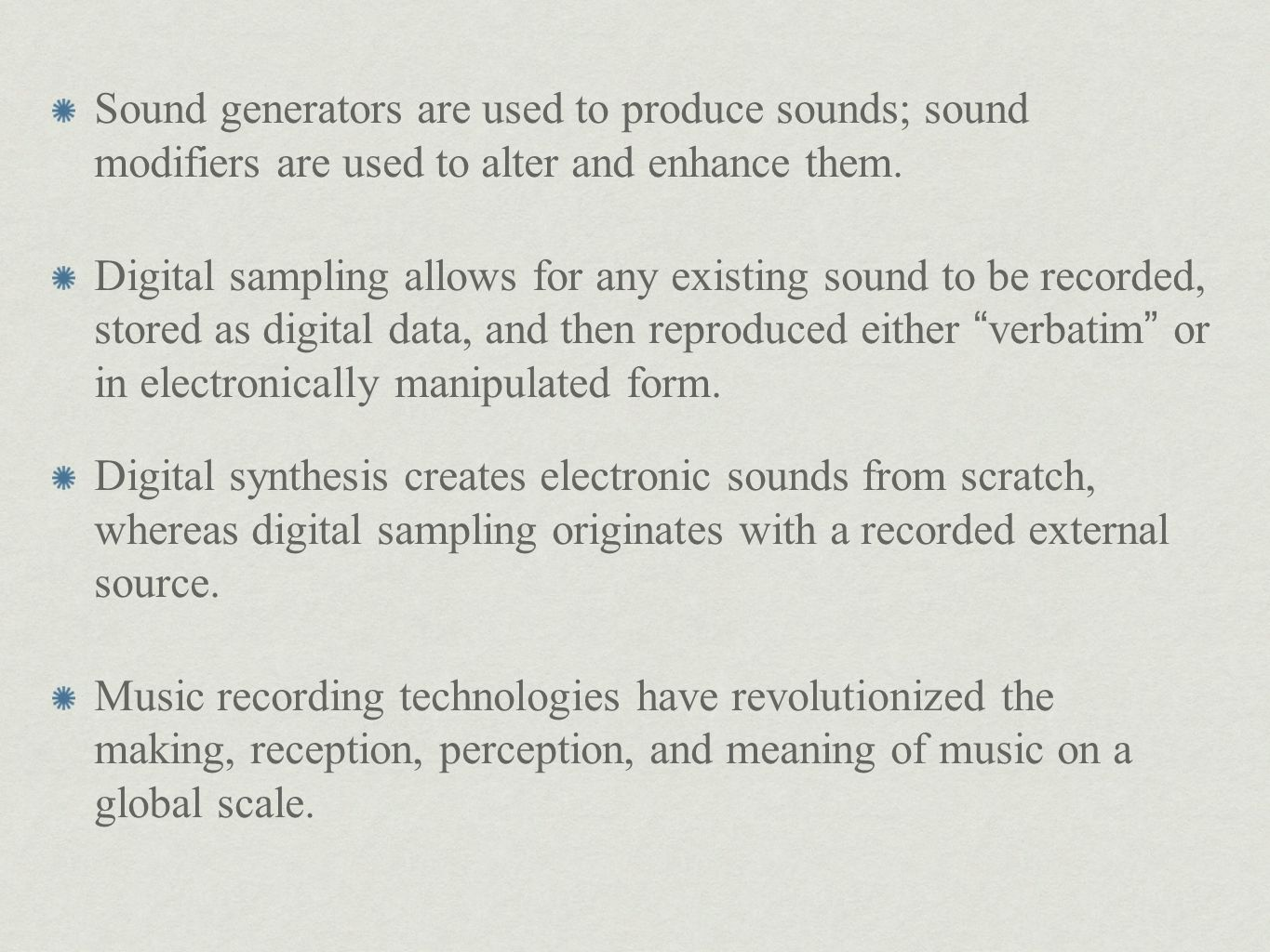Sound generators are used to produce sounds; sound modifiers are used to alter and enhance them.