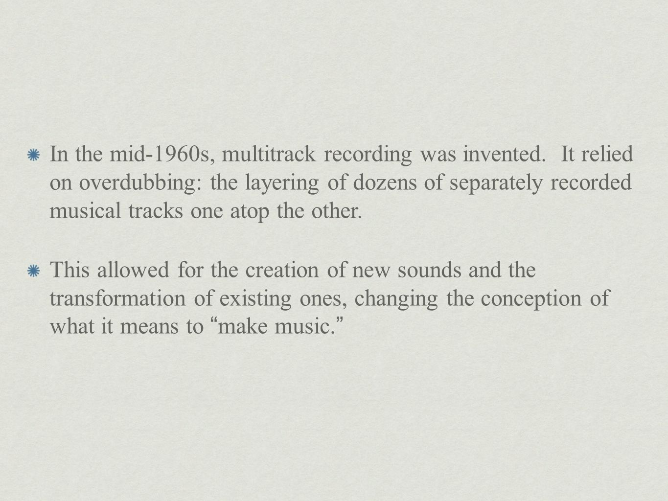In the mid-1960s, multitrack recording was invented