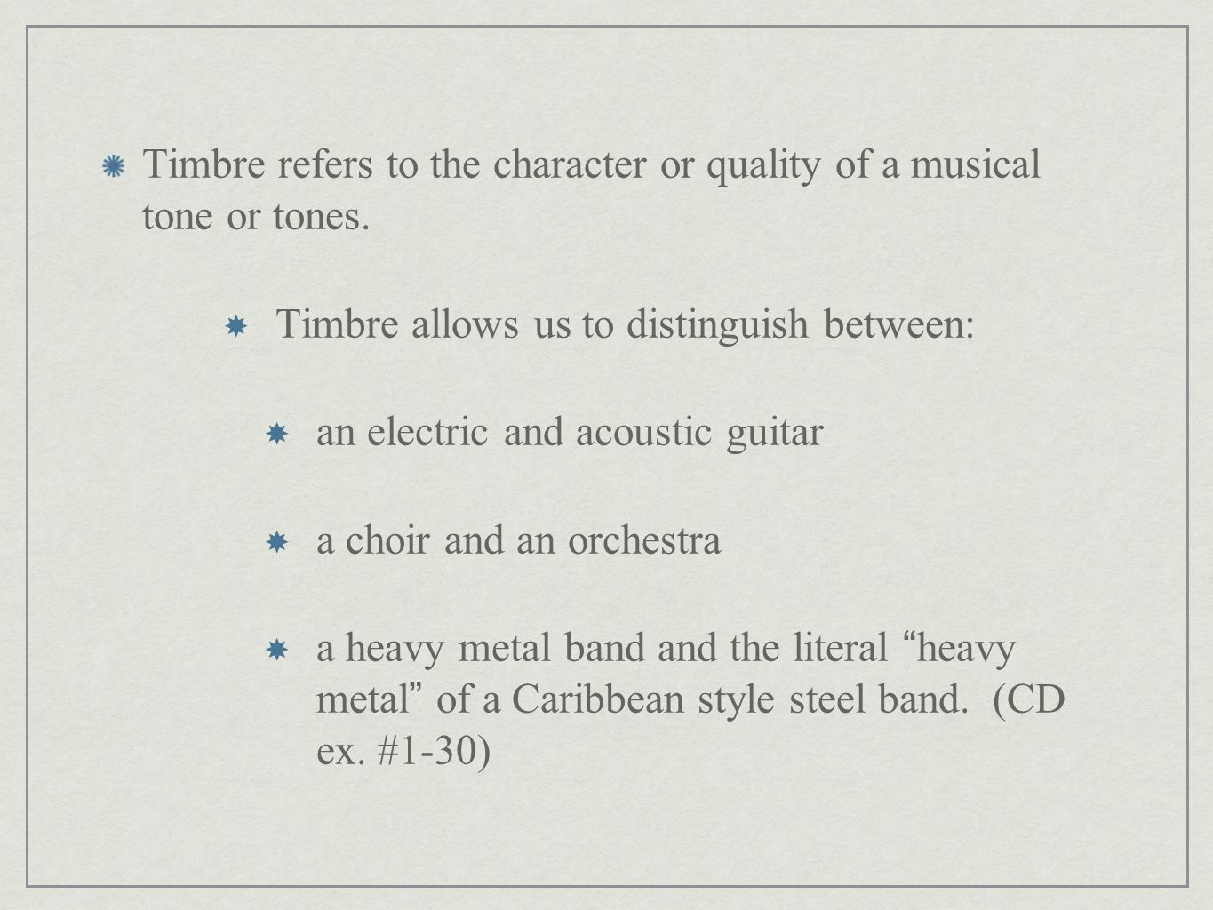 Timbre refers to the character or quality of a musical tone or tones.