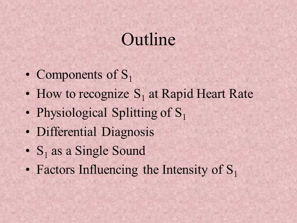 Outline Components of S1 How to recognize S1 at Rapid Heart Rate
