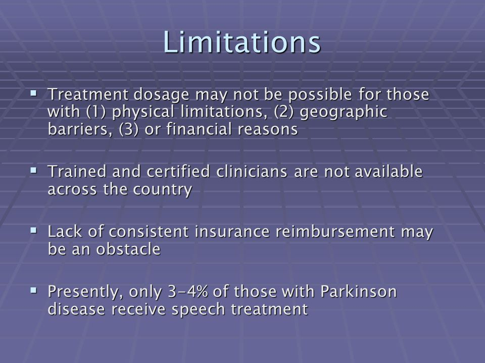 Limitations Treatment dosage may not be possible for those with (1) physical limitations, (2) geographic barriers, (3) or financial reasons.
