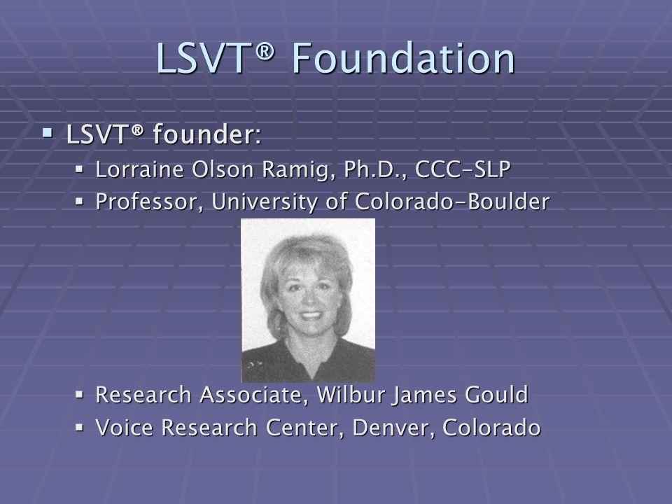 LSVT® Foundation LSVT® founder: Lorraine Olson Ramig, Ph.D., CCC-SLP