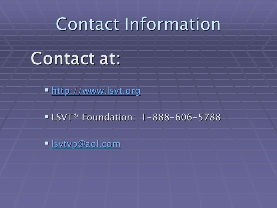 Contact Information Contact at: http://www.lsvt.org.