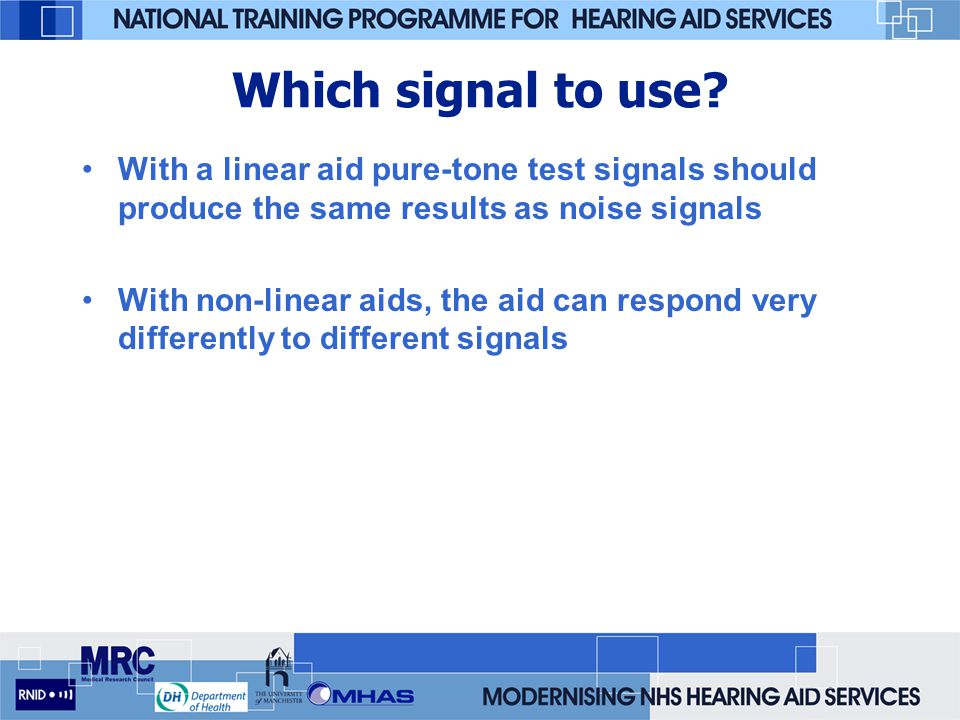 Which signal to use With a linear aid pure-tone test signals should produce the same results as noise signals.