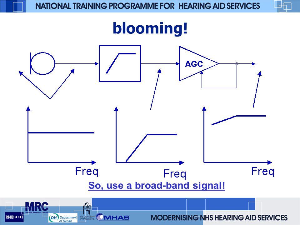 blooming! So, use a broad-band signal!