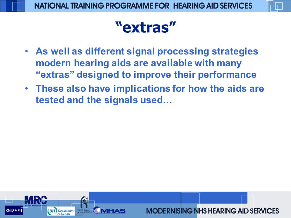 extras As well as different signal processing strategies modern hearing aids are available with many extras designed to improve their performance.