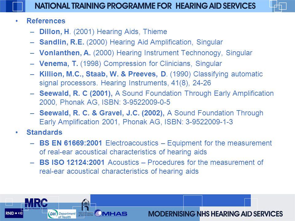 References Dillon, H. (2001) Hearing Aids, Thieme. Sandlin, R.E. (2000) Hearing Aid Amplification, Singular.