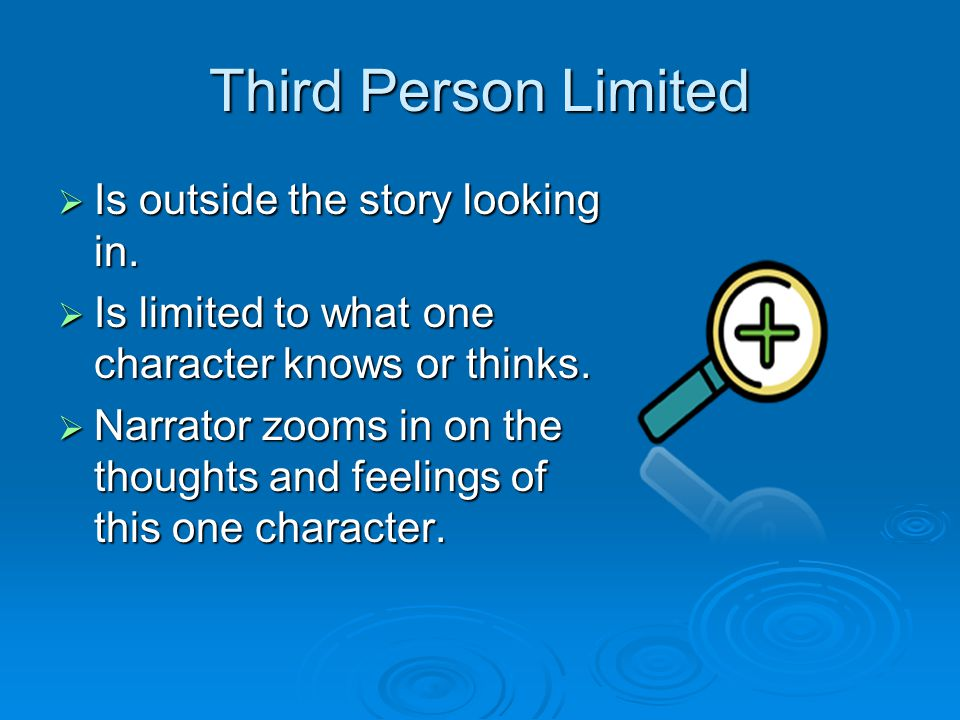 Third Person Limited Is outside the story looking in.