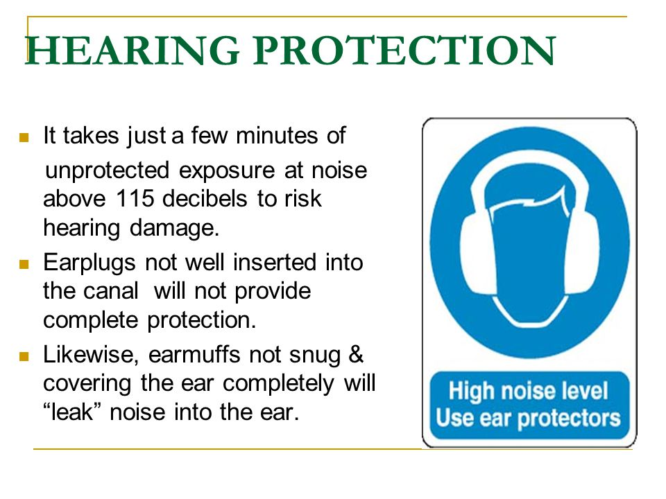 HEARING PROTECTION It takes just a few minutes of