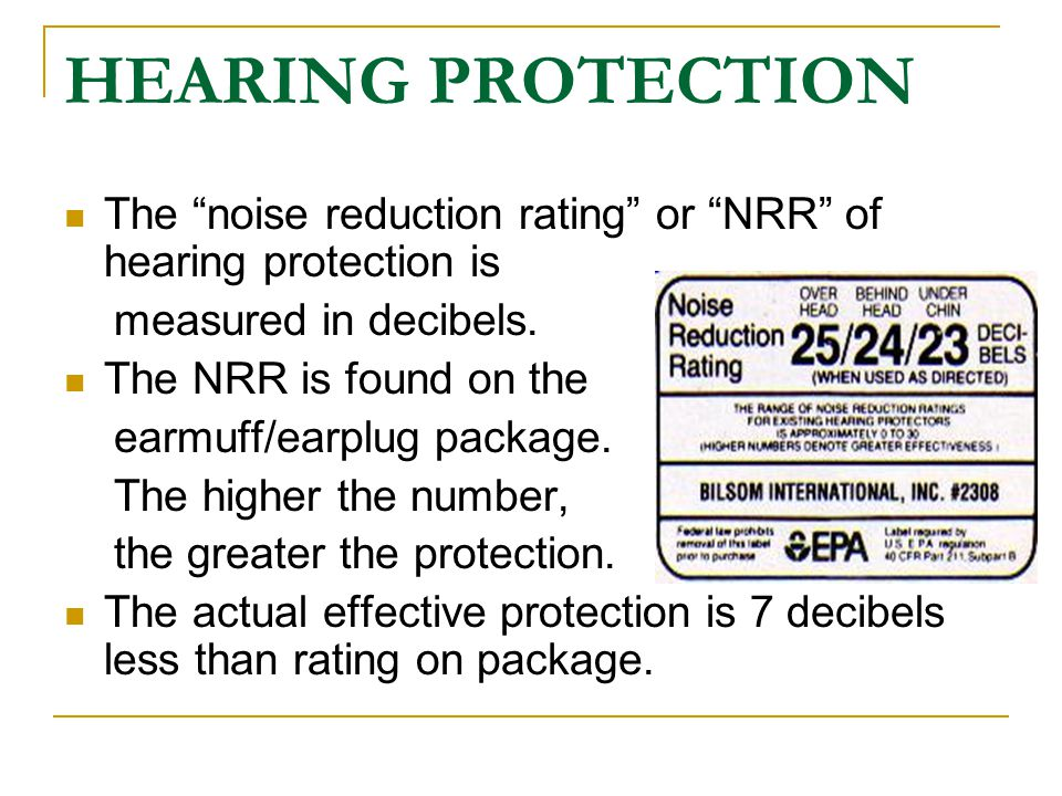 HEARING PROTECTION The noise reduction rating or NRR of hearing protection is. measured in decibels.