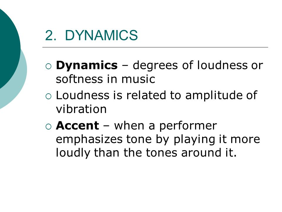 2. DYNAMICS Dynamics – degrees of loudness or softness in music