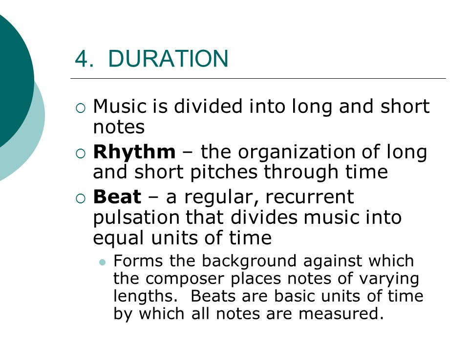4. DURATION Music is divided into long and short notes