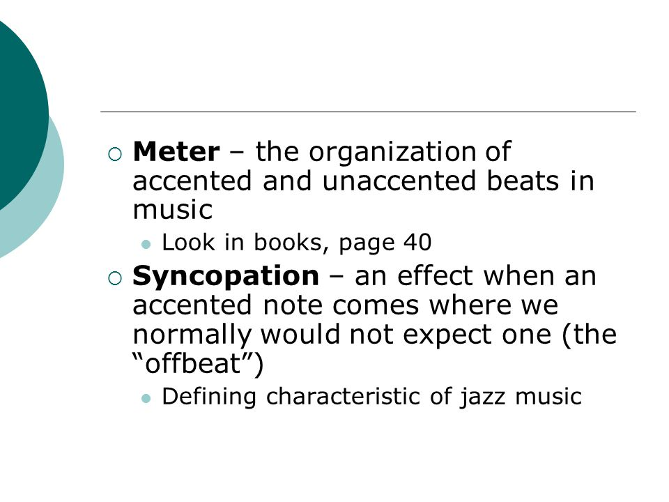 Meter – the organization of accented and unaccented beats in music