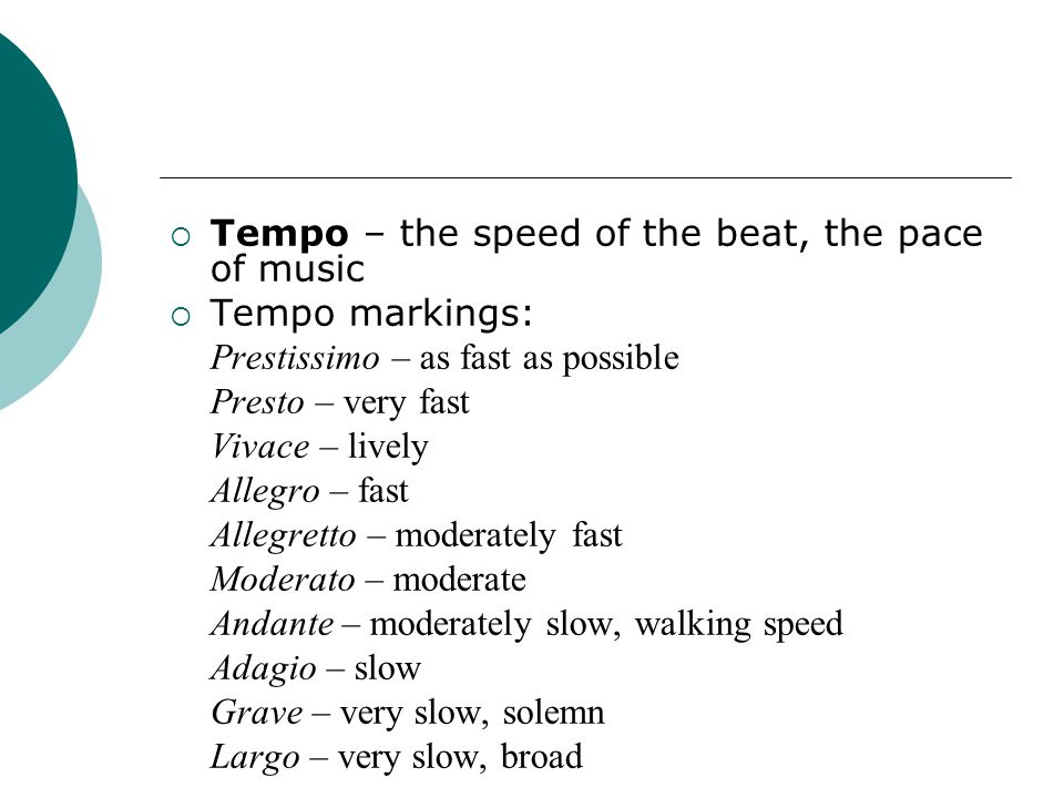 Tempo – the speed of the beat, the pace of music