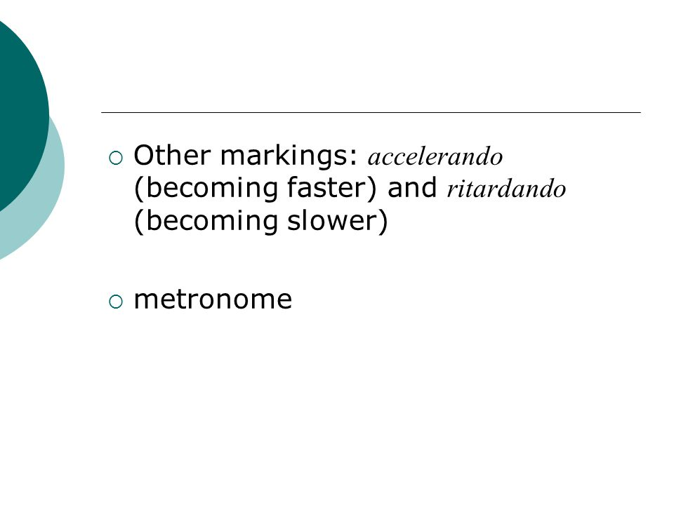 Other markings: accelerando (becoming faster) and ritardando (becoming slower)