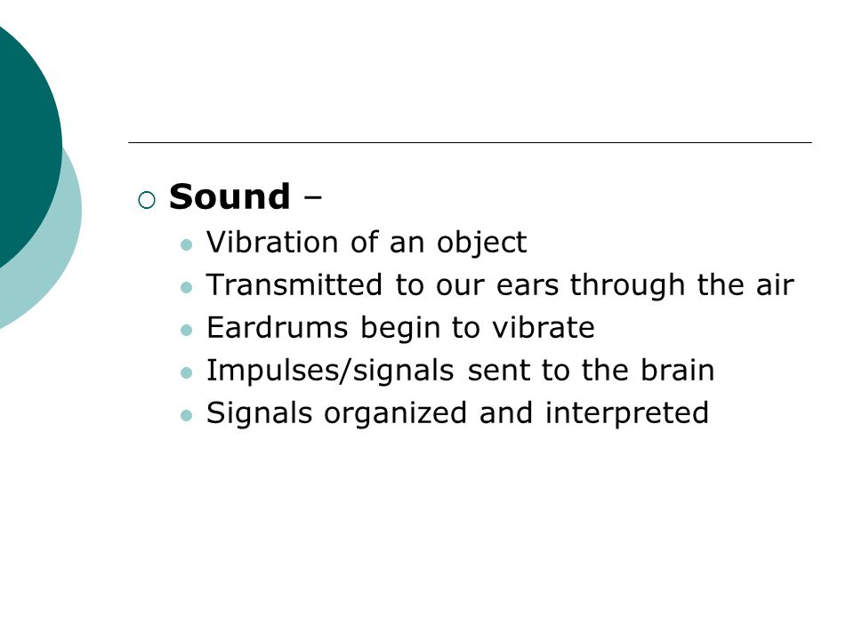 Sound – Vibration of an object Transmitted to our ears through the air