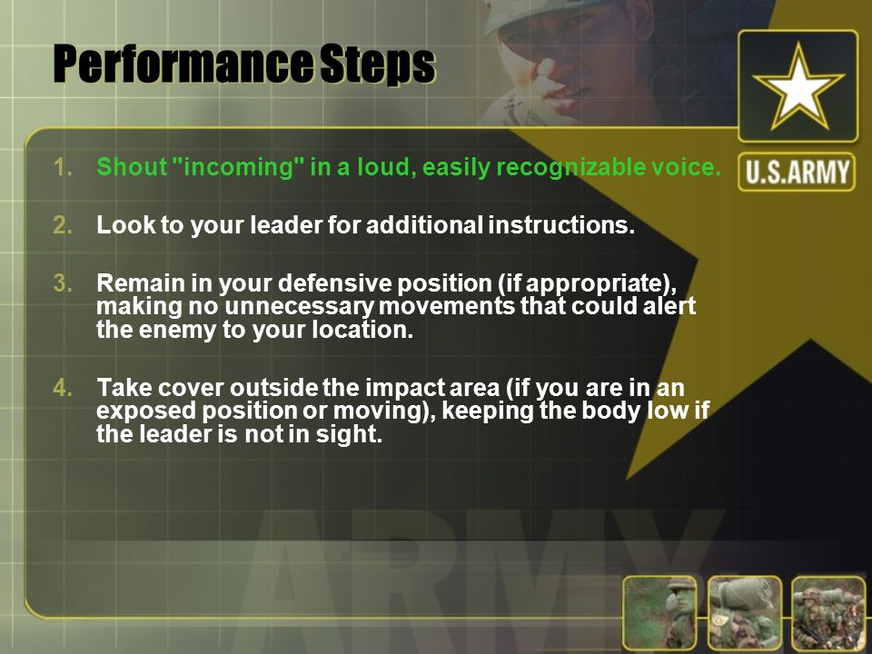 Performance Steps Shout incoming in a loud, easily recognizable voice. Look to your leader for additional instructions.