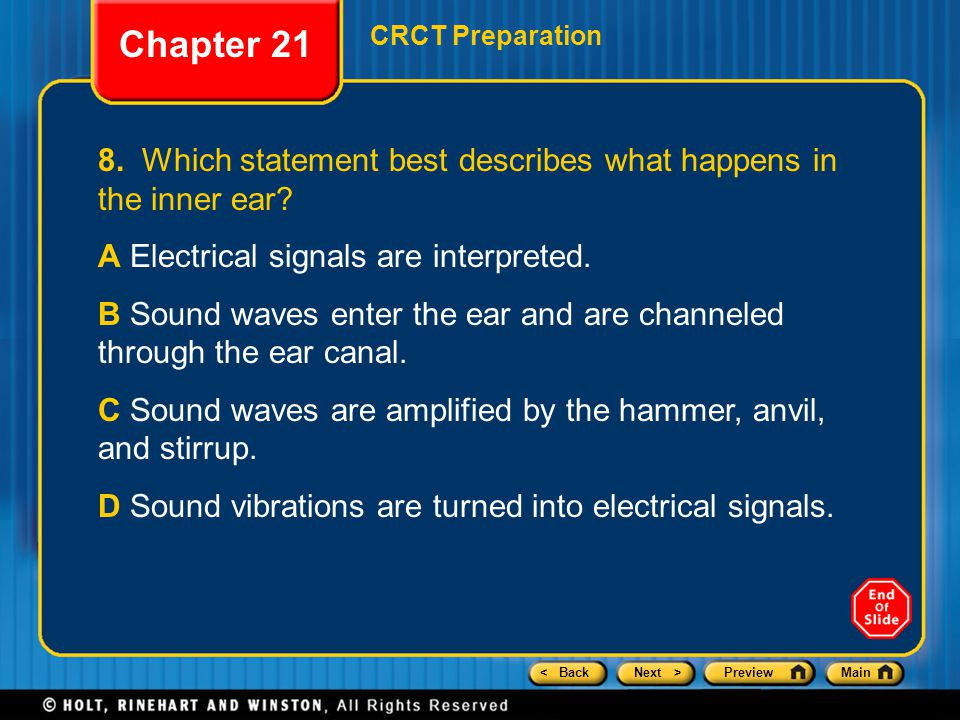 Chapter 21 CRCT Preparation. 8. Which statement best describes what happens in the inner ear A Electrical signals are interpreted.