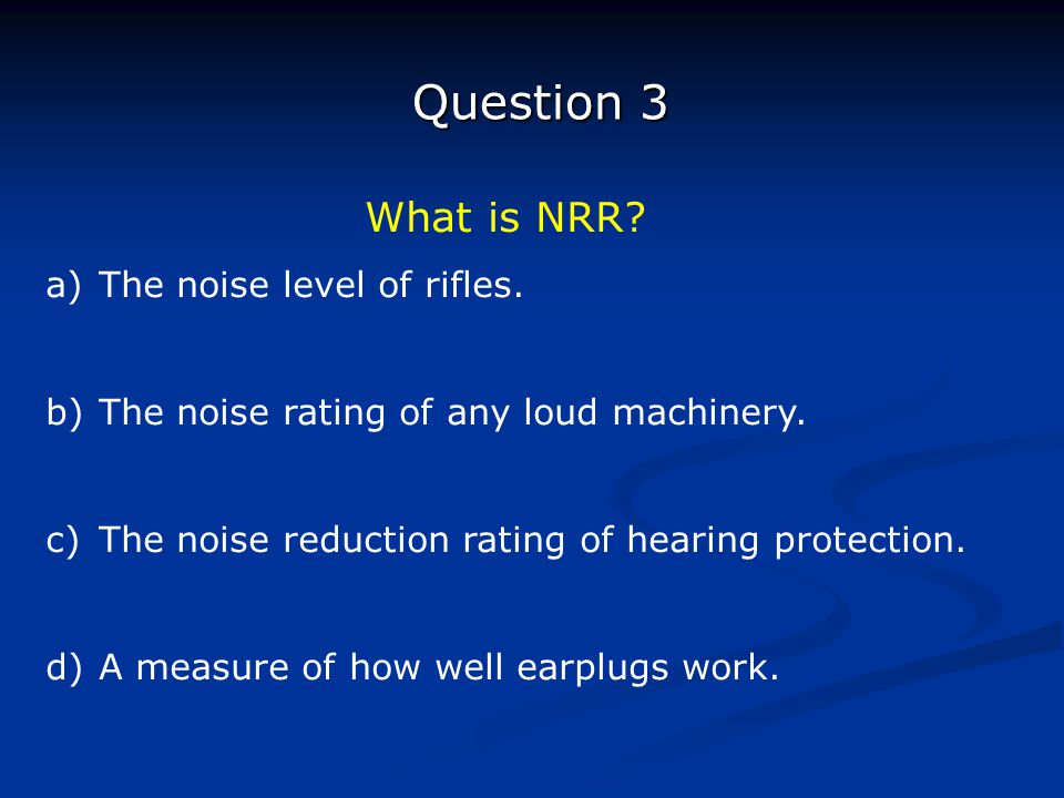 Question 3 What is NRR The noise level of rifles.