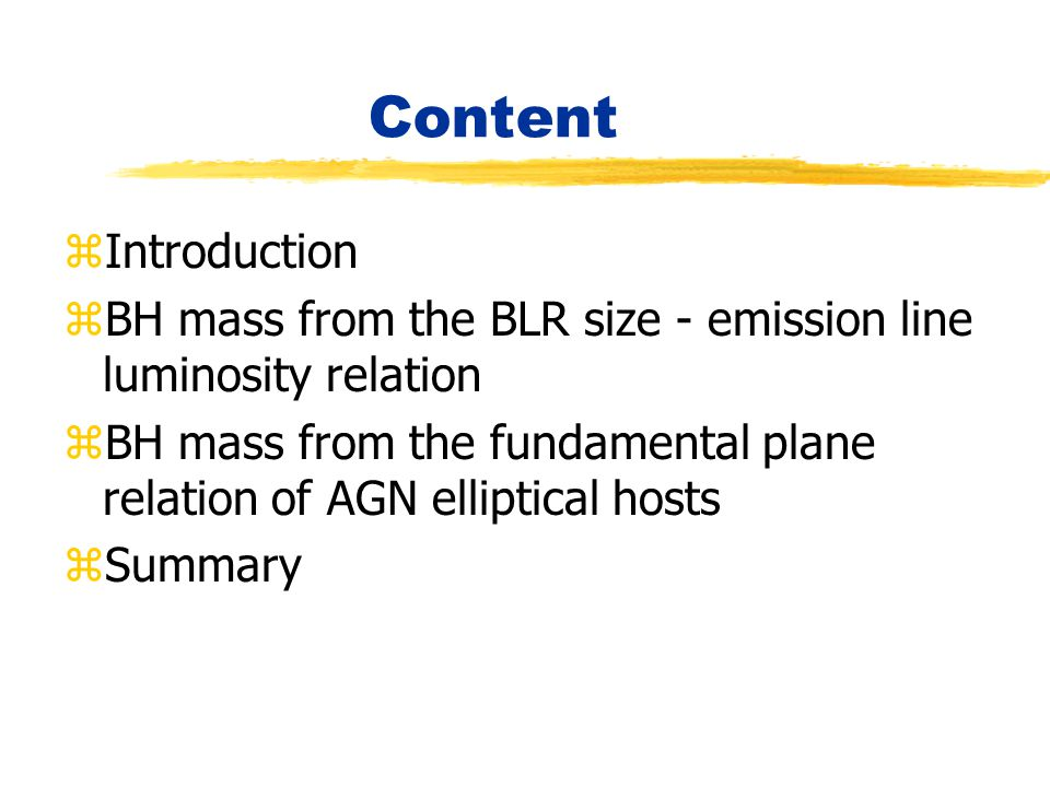 Content Introduction. BH mass from the BLR size - emission line luminosity relation.
