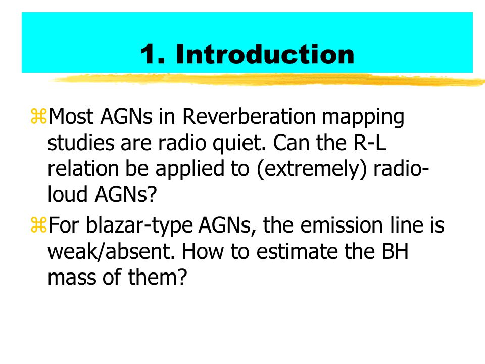 1. Introduction Most AGNs in Reverberation mapping studies are radio quiet. Can the R-L relation be applied to (extremely) radio-loud AGNs