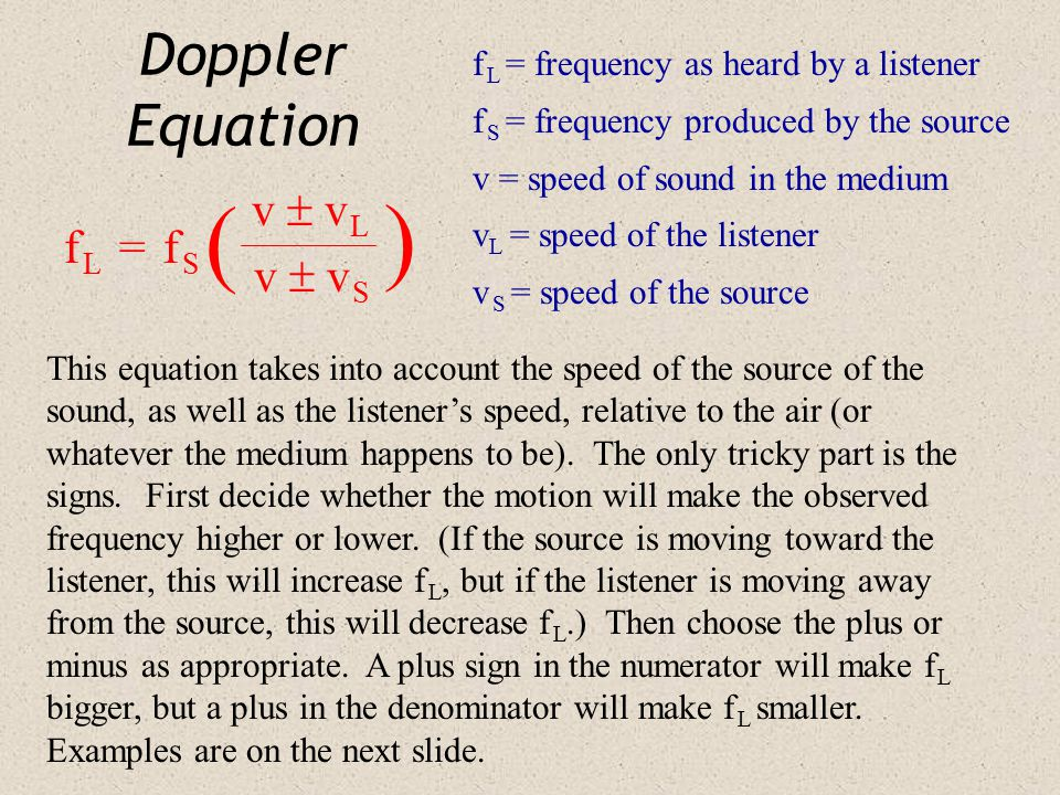 ( ) Doppler Equation v  v L f L = f S v  v S