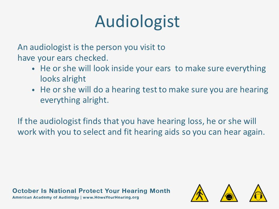 Audiologist An audiologist is the person you visit to
