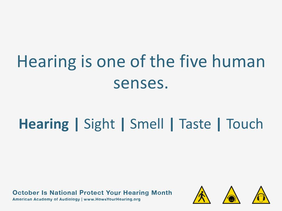Hearing is one of the five human senses.