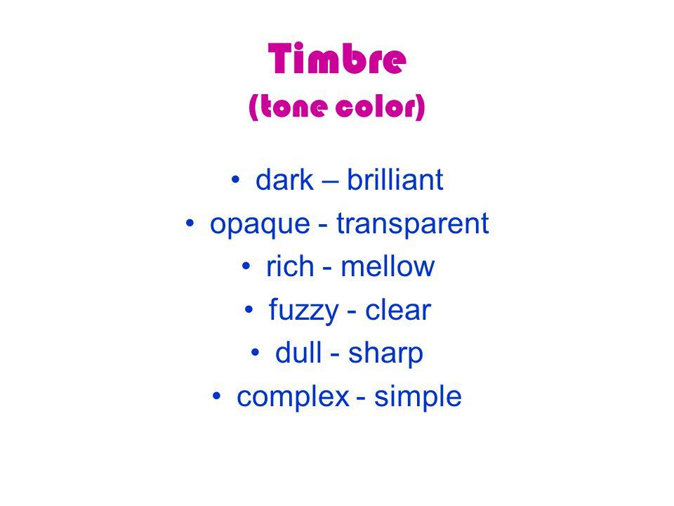 Timbre (tone color) dark – brilliant opaque - transparent